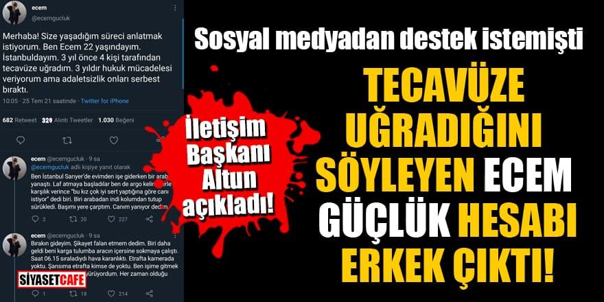 Tecavüze uğradığını söyleyen Ecem Güçlük hesabının kullanıcısı erkek çıktı!