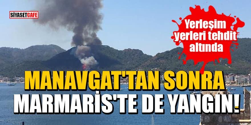 Manavgat'tan sonra Marmaris'te de yangın! Yerleşim yerleri tehdit altında