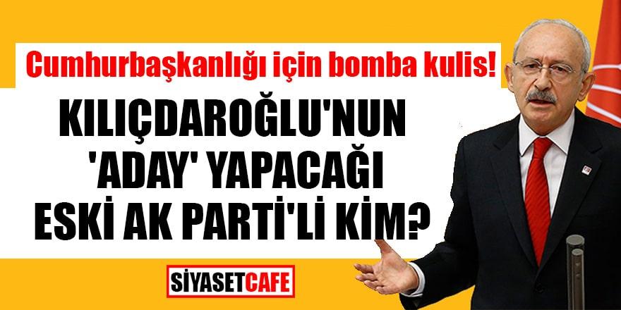 Cumhurbaşkanlığı için bomba kulis! Kılıçdaroğlu'nun 'aday' yapacağı eski AK Parti'li kim?