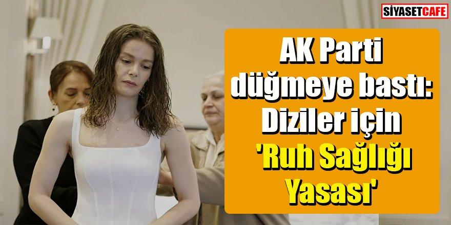 AK Parti düğmeye bastı: Diziler için  'Ruh Sağlığı Yasası'