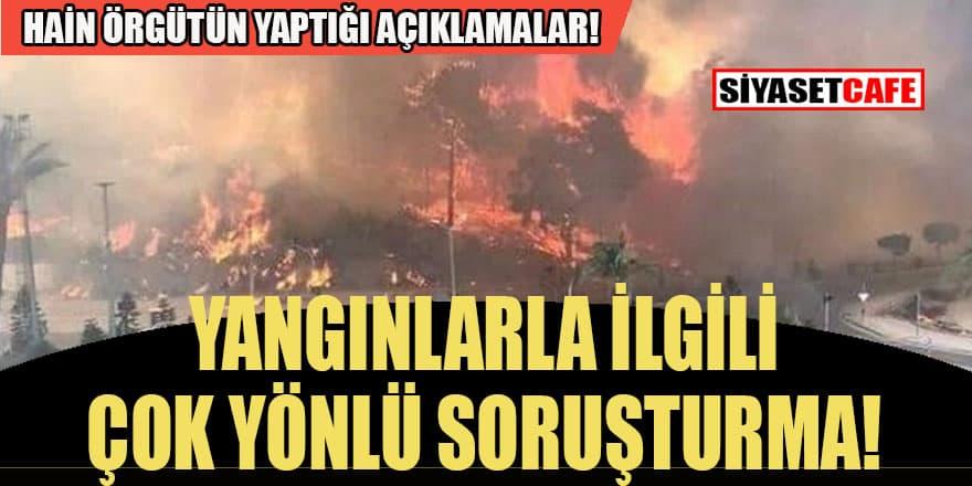 Yangınlarla ilgili çok yönlü soruşturma başlatıldı! İşte alçak PKK'nın açıklamaları