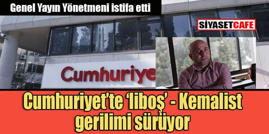 Cumhuriyet gazetesinde 'liboş tayfa' - 'Kemalistler' kavgası büyüyor!