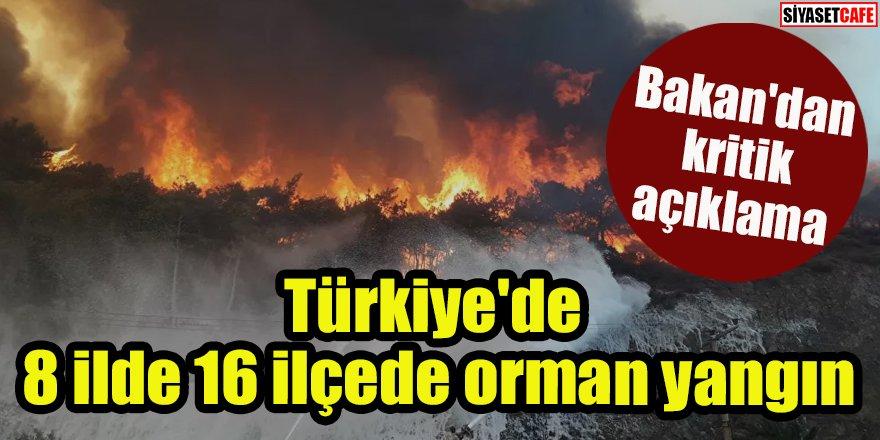 Türkiye'de 8 ilde 16 ilçede orman yangını: Bakan'dan kritik açıklama