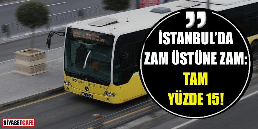 İstanbul'da zam üstüne zam: Tam yüzde 15