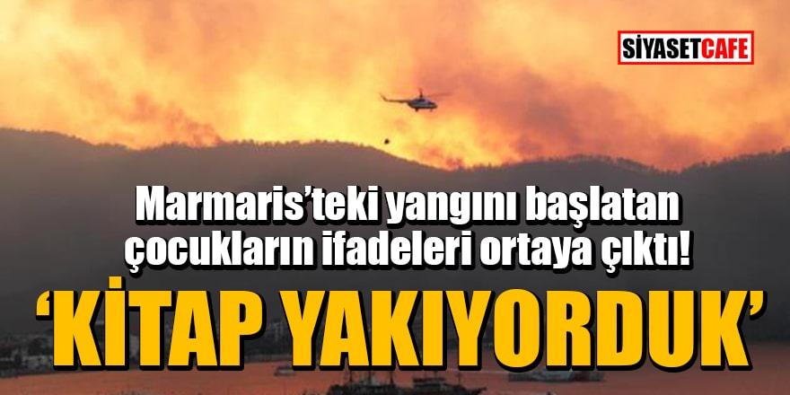 Marmaris'teki yangını başlatan çocukların ifadeleri ortaya çıktı: Kitap yakıyorduk!