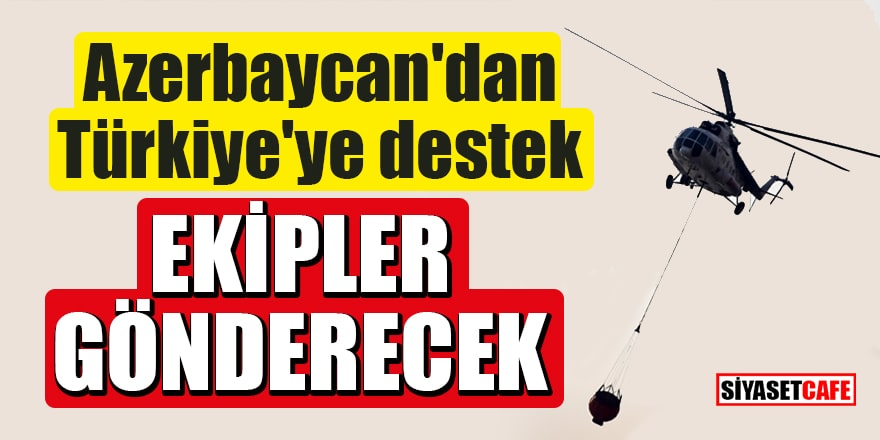 Kardeş ülke Azerbaycan, orman yangınlarıyla mücadeleye destek için Türkiye'ye ekipler gönderecek!