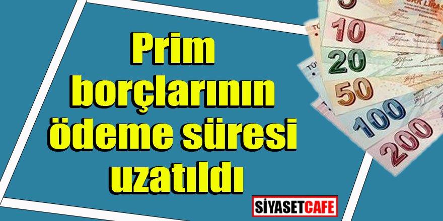 Prim borçlarının ödeme süresi uzatıldı