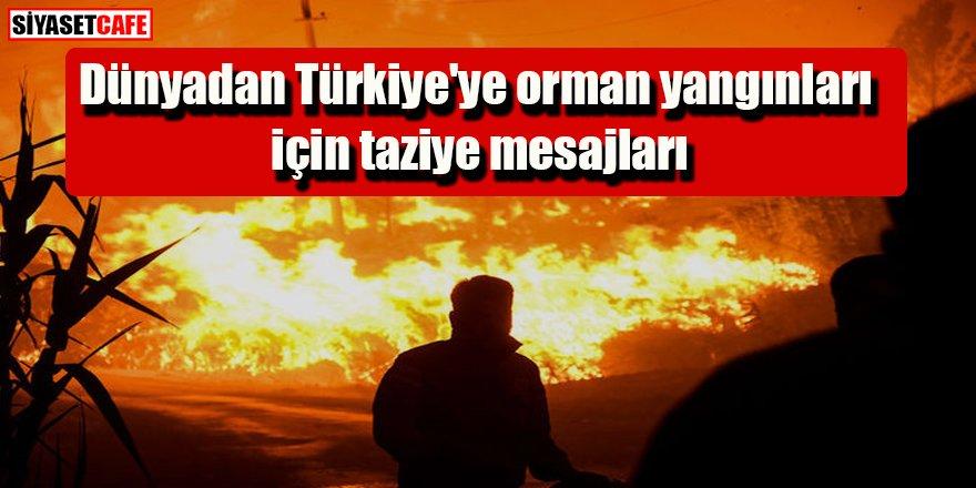 Türkiye'ye orman yangınları için dünyadan taziye mesajları