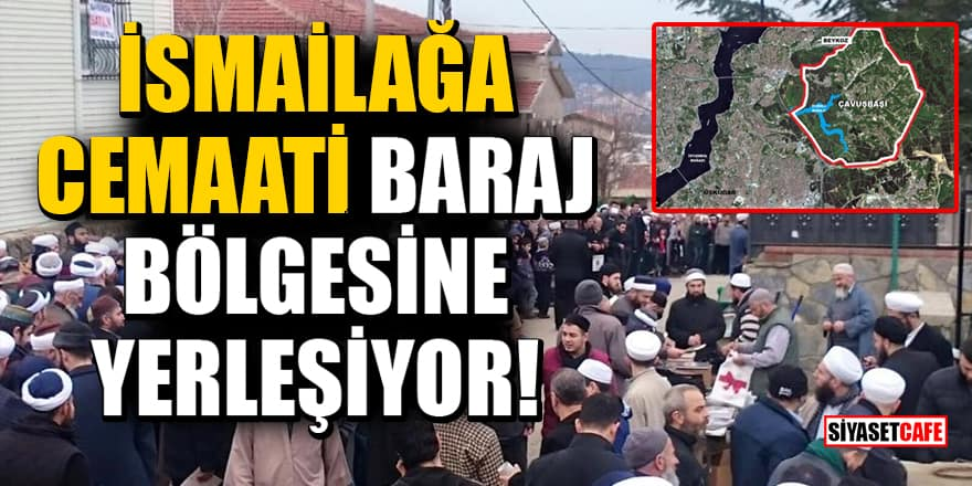 İsmailağa Cemaati baraj bölgesine yerleşiyor