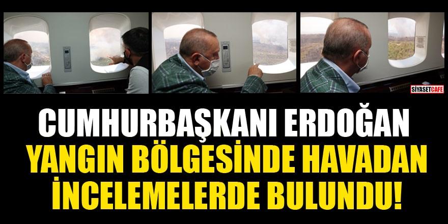 Cumhurbaşkanı Erdoğan yangın bölgesinde havadan incelemelerde bulundu!