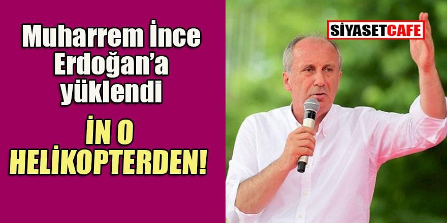 Muharrem İnce'den Erdoğan'a: İn o helikopterden!
