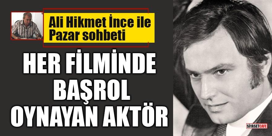 Ali Hikmet İnce ile 'Pazar Sohbeti': Her filminde başrol oynayan aktör