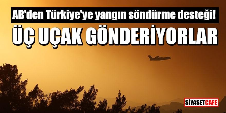 AB'den Türkiye'ye yangın söndürme desteği! Üç uçak gönderiyorlar