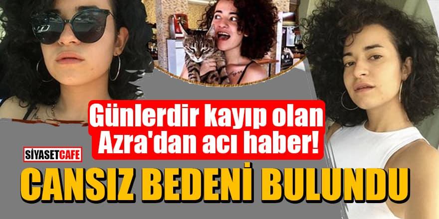 Günlerdir kayıp olan Azra Gülendam Haytaoğlu'ndan acı haber: Cansız bedeni bulundu