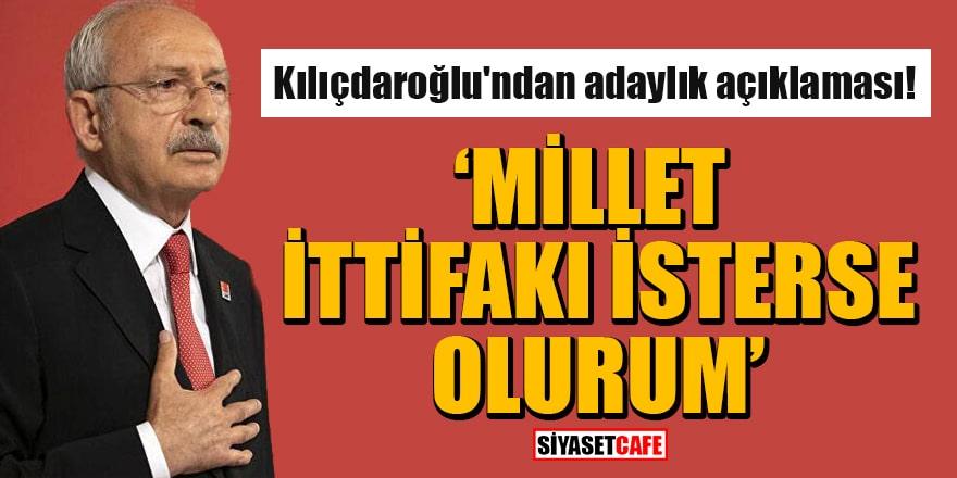 Kılıçdaroğlu'ndan Cumhurbaşkanı adaylığı açıklaması: Millet İttifakı isterse olurum!