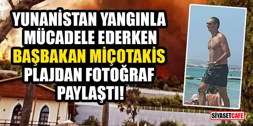 Yunanistan yangınla mücadele ederken Başbakan Miçotakis plajdan fotoğraf paylaştı!