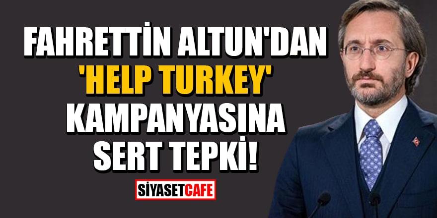 Fahrettin Altun'dan 'Help Turkey' kampanyasına sert tepki!