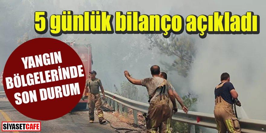 Yangın bölgelerindeki mücadelenin 5 günlük bilançosu açıklandı