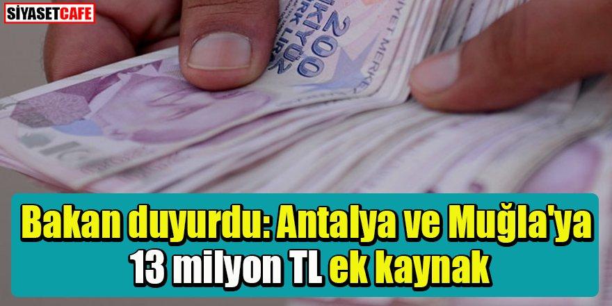 Antalya ve Muğla'ya 13 milyon TL ek kaynak