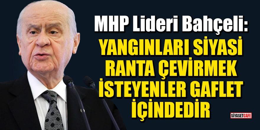 MHP Lideri Bahçeli: Yangınları siyasi ranta çevirmek isteyenler gaflet içindedir