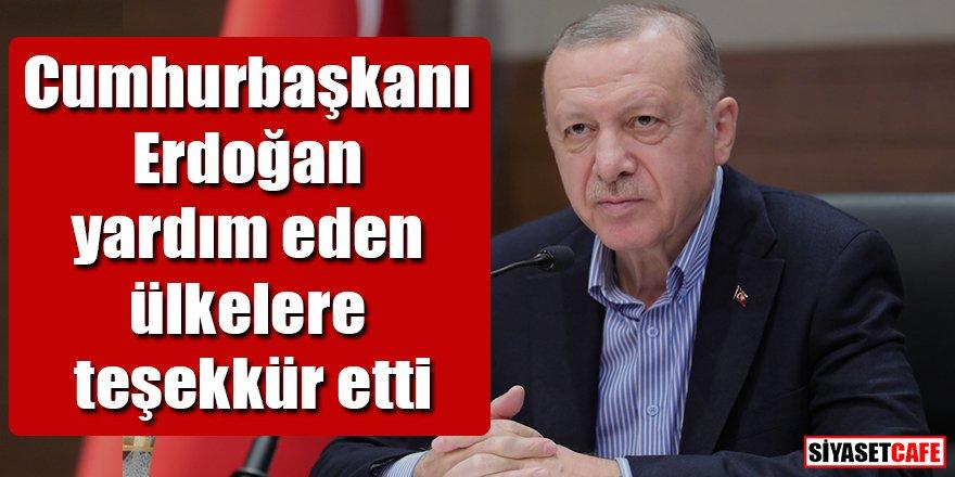 Cumhurbaşkanı Erdoğan yardım eden ülkelere teşekkür etti
