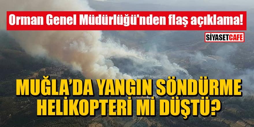 Orman Genel Müdürlüğü'nden flaş açıklama! Muğla'da yangın söndürme helikopteri düştü mü?