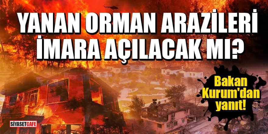 'Yanan orman arazileri imara açılacak' iddiasına Bakan Kurum'dan yanıt!