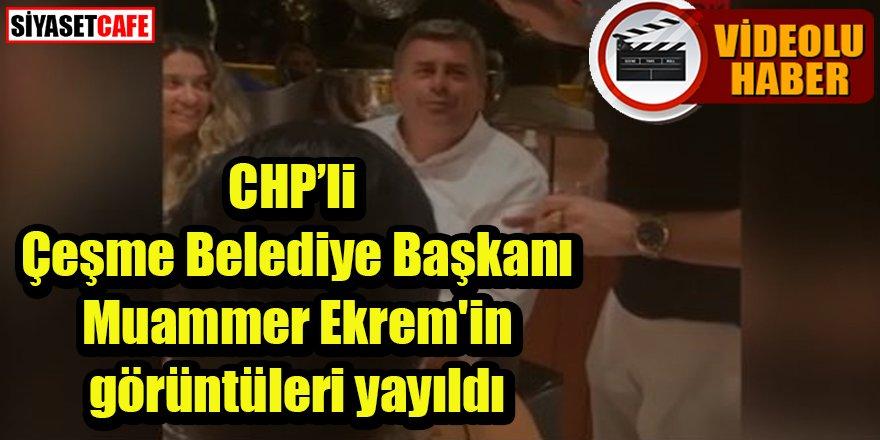 CHP'li Çeşme Belediye Başkanı Muammer Ekrem'in görüntüleri yayıldı