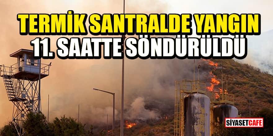 Termik santralde yangın 11. saatte söndürüldü!