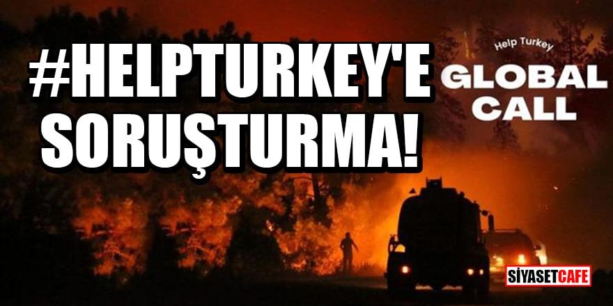 Başsavcılık, 'Help Turkey' paylaşımlarına soruşturma başlattı!