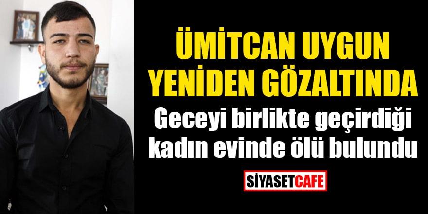 Ümitcan Uygun yeniden gözaltında! Geceyi birlikte geçirdiği kadın evinde ölü bulundu