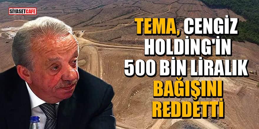 'TEMA, Cengiz Holding'in 500 bin liralık bağışını reddetti' iddiası