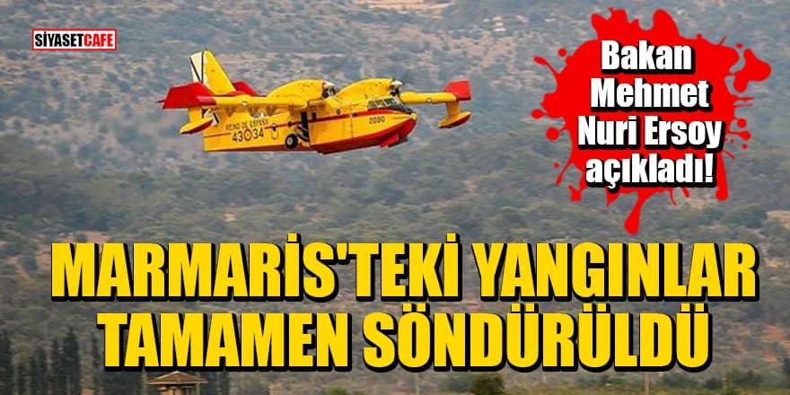 Bakan Mehmet Nuri Ersoy açıkladı! Marmaris'teki yangınlar tamamen söndürüldü