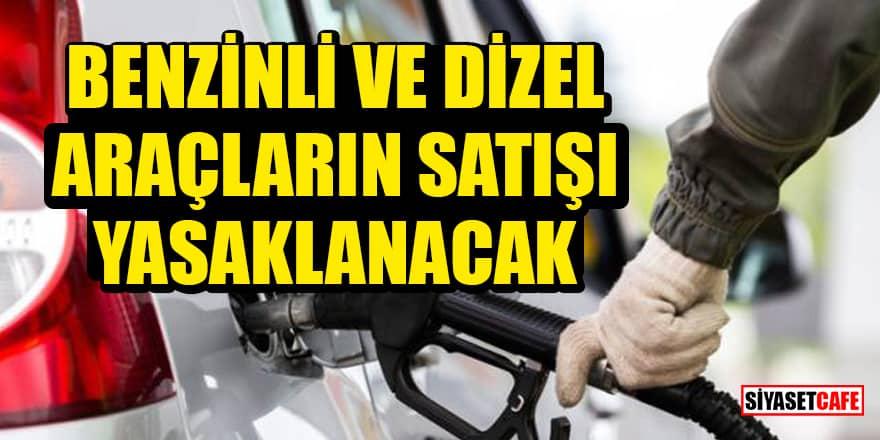 Benzinli ve dizel araçların satışı yasaklanacak