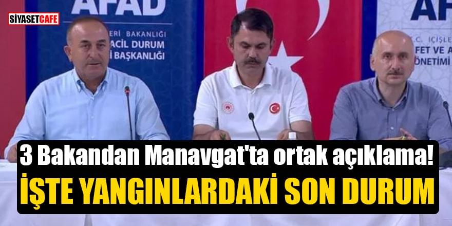 3 Bakandan Manavgat'ta ortak açıklama! İşte yangınlardaki son durum