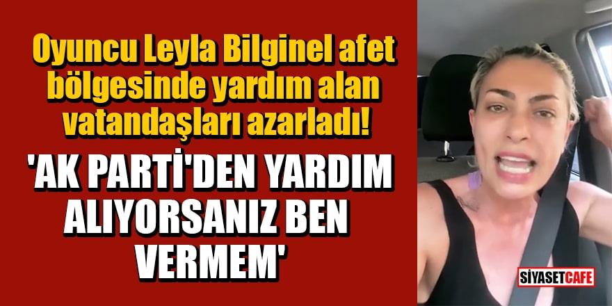 Oyuncu Leyla Bilginel afet bölgesinde yardım alan vatandaşları azarladı: 'Ak Parti'den yardım alıyorsanız ben vermem'