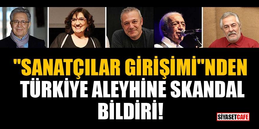 ''Sanatçılar Girişimi''nden Türkiye aleyhine skandal bildiri!