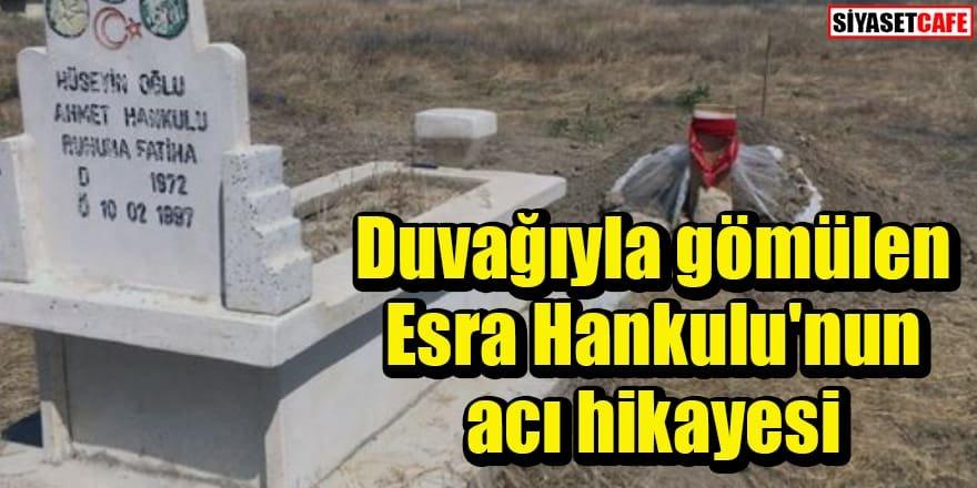 Duvağıyla gömülen Esra Hankulu'nun acı hikayesi