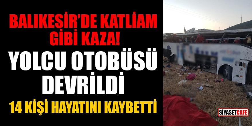 Balıkesir'de katliam gibi kaza! Yolcu otobüsü devrildi: 14 kişi hayatını kaybetti