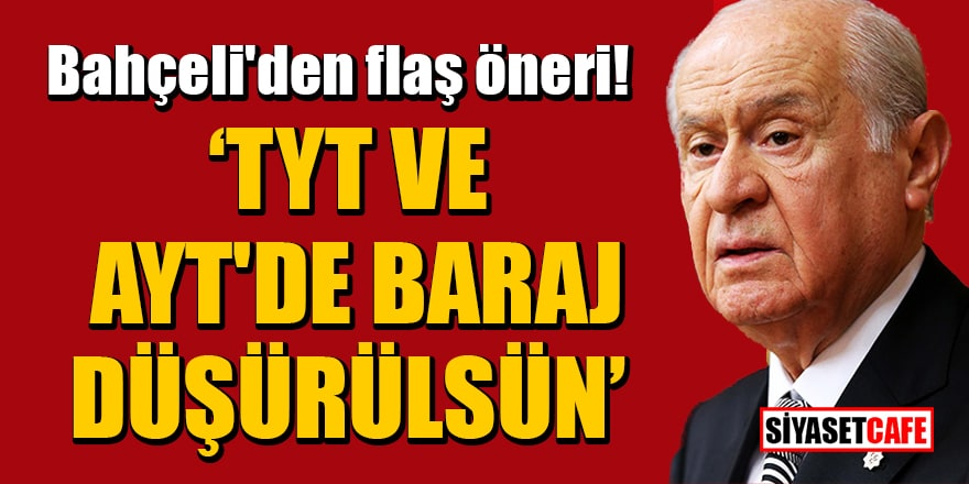 MHP lideri Bahçeli'den flaş öneri: TYT ve AYT'de baraj düşürülsün