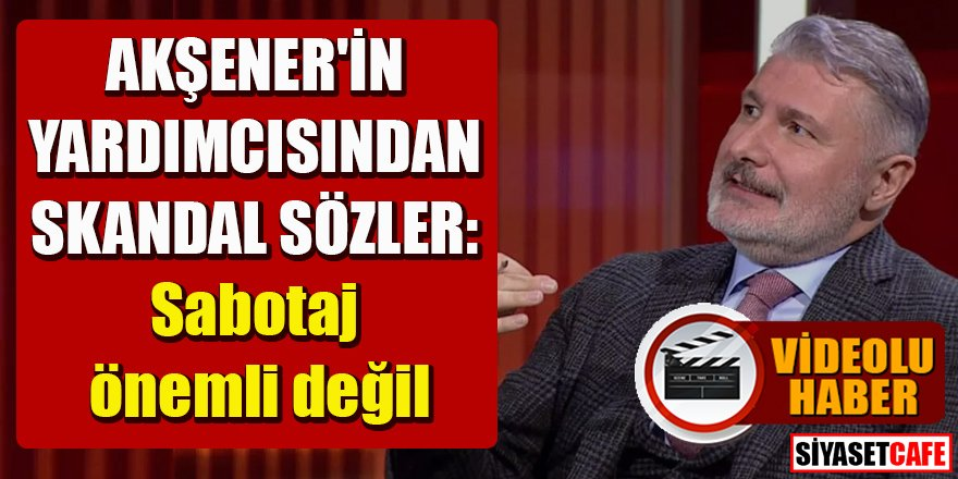 Akşener'in yardımcısından skandal sözler!