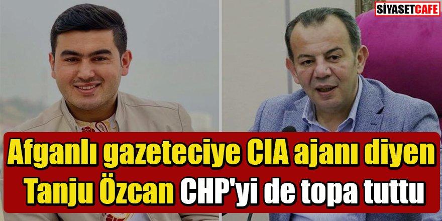 Afganlı gazeteciye CIA ajanı diyen Tanju Özcan CHP'yi de topa tuttu