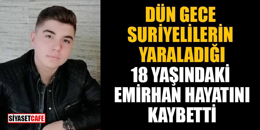 Dün gece Ankara'da Suriyelilerin yaraladığı 18 yaşındaki Emirhan Yalçın hayatını kaybetti