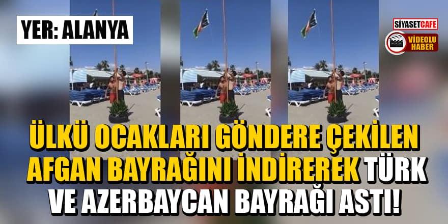 Ülkü Ocakları göndere çekilen Afgan bayrağını indirerek Türk ve Azerbaycan bayrağı astı