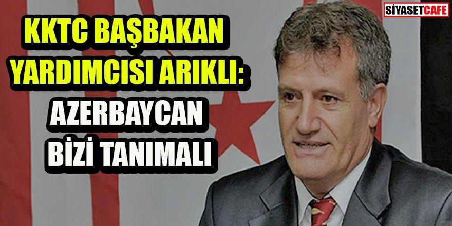 KKTC Cumhurbaşkanı Yardımcısı Arıklı: Azerbaycan bizi tanımalı
