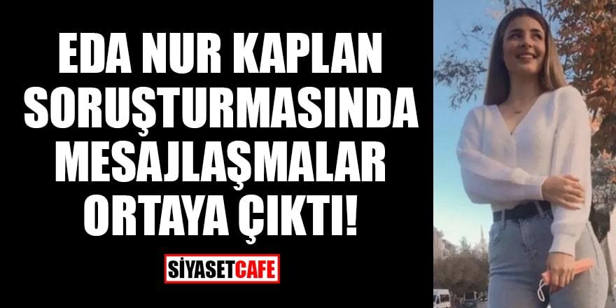 Eda Nur Kaplan soruşturmasında mesajlaşmalar ortaya çıktı!