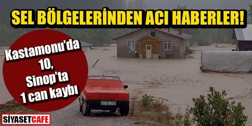 Sel bölgelerinden acı haberler: Kastamonu'da 10, Sinop'ta 1 can kaybı