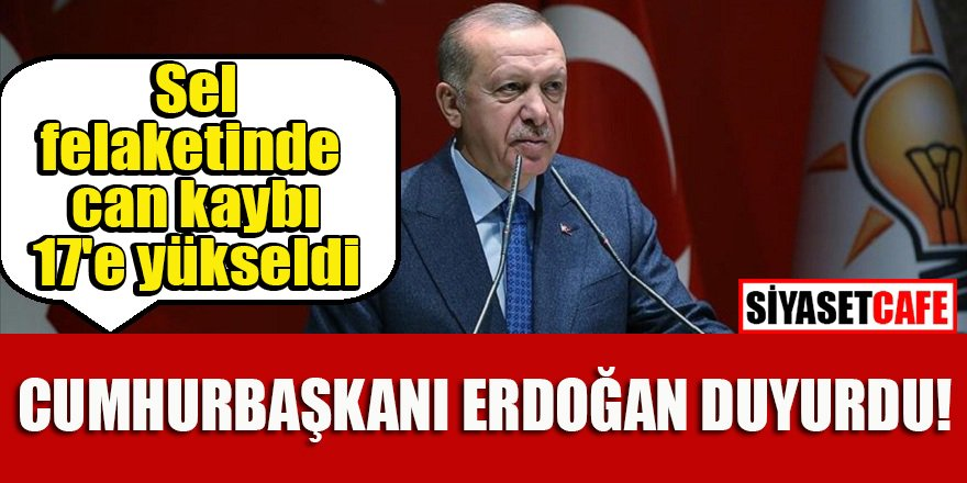 Cumhurbaşkanı Erdoğan duyurdu: Sel felaketinde can kaybı 17'e yükseldi