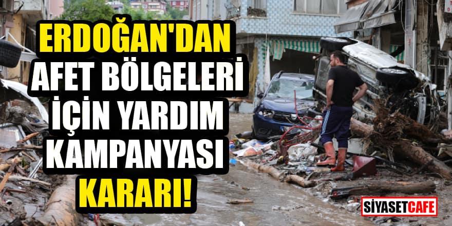 Erdoğan'dan Afet bölgeleri için yardım kampanyası kararı!