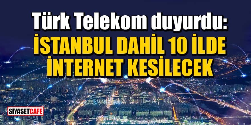 Türk Telekom duyurdu: İstanbul dahil 10 İlde internet kesilecek